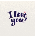 I Love You lettering handmade calligraphy vector image
