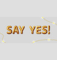 say yes inscription gold letters on a gray vector image vector image
