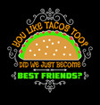 taco quote and slogan good for graphic vector image vector image