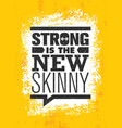 strong is the new skinny fitness gym muscle vector image vector image
