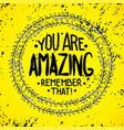you are amazing remember that inspirationa vector image