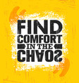 find comfort in the chaos inspiring creative vector image vector image