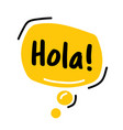 hello in spain language hola speech bubble vector image