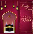 ramadhan kareem with hajj kaaba background vector image