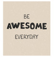 be awesome everyday - fun hand drawn nursery vector image vector image