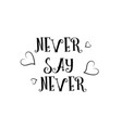 never say never love quote logo greeting card vector image vector image