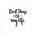 best days of my life vector image vector image
