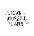 love yourself deeply quote logo greeting card vector image
