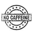 grunge textured no caffeine stamp seal vector image vector image
