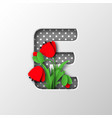 letter e with paper cut poppy flowers vector image vector image