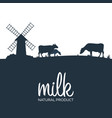 milk natural product rural landscape with mill vector image