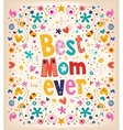 Happy Mothers Day card Best Mom Ever vector image vector image