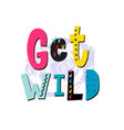 get wild shirt quote lettering vector image
