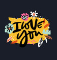 i love you ink brush calligraphy with flowers vector image vector image