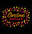 hand drawn sign christmas bazaar typography with vector image