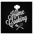 home cooking vintage lettering with kitchen vector image