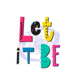 let it be shirt quote lettering vector image vector image