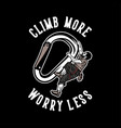 t shirt design climb more worry less with man vector image vector image