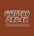 tasty sign coffee break with brown alphabet vector image