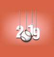 2019 new year and baseball ball hanging on strings vector image vector image