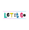 let it go shirt quote lettering vector image vector image