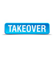 Takeover blue 3d realistic square isolated button vector image vector image