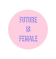 future is female typography quote design in a pink vector image