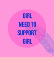 girls need to support girl feminism modern vector image vector image