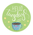 hello tuesday vector image vector image