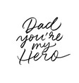 dad you are my hero calligraphy greeting card vector image