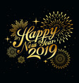 happy new year 2019 message with firework gold vector image vector image