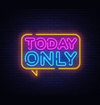 today only neon text design template today vector image vector image
