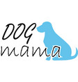 dog mama on white background vector image