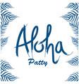 aloha party leaves white background image vector image