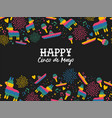happy cinco de mayo mexican pattern greeting card vector image vector image