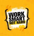 work smart not hard inspiring creative motivation vector image vector image