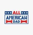 all american dad vector image vector image
