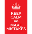 Keep Calm and make mistakes poster vector image vector image