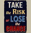 take risk or lose chance vintage grunge vector image