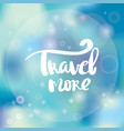 poster travel more inspirational typography vector image vector image