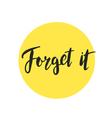 Forget it brush lettering handdrawn vector image