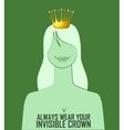 Quote Always wear your invisible crown vector image vector image
