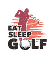 t shirt design eat sleep golf with silhouette vector image