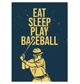 poster design eat sleep play baseball vector image vector image