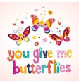 You give me butterflies 4 vector image vector image