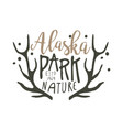 alaska park nature since 1969 promo sign hand vector image vector image
