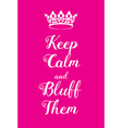 Keep Calm and bluff them poster vector image vector image