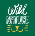 handwritten brush ink lettering wild nature vector image