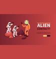 alien contact isometric horizontal banner vector image