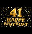 happy birthday 41 years anniversary joy vector image